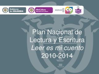 Plan  Nacional  de  Lectura  y  Escritura Leer  es  mi  cuento 2010-2014