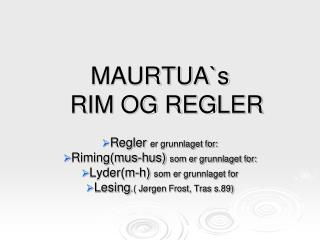 MAURTUA`s    RIM OG REGLER