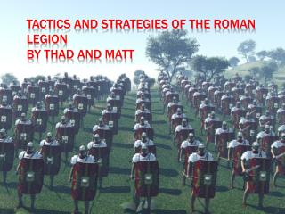 Tactics and strategies of the Roman Legion By Thad and Matt