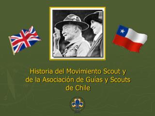 Historia del Movimiento Scout y de la Asociación de Guías y Scouts de Chile