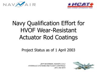 Navy Qualification Effort for HVOF Wear-Resistant  Actuator Rod Coatings