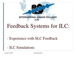 Feedback Systems for ILC:  - Experience with SLC Feedback  - ILC Simulations