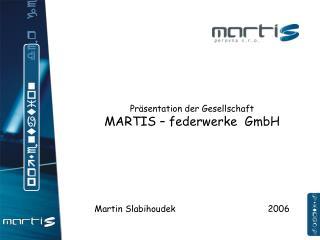 Präsentation der Gesellschaft  MARTIS – federwerke  GmbH