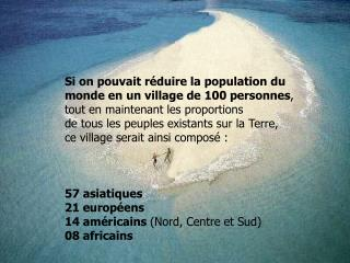 Si on pouvait réduire la population du  monde en un village de 100 personnes ,