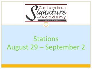 Stations  August 29 – September 2