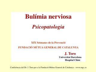 Bulímia nerviosa Psicopatologia XIX Setmanes de la Prevenció FUNDACIÓ MÚTUA GENERAL DE CATALUNYA