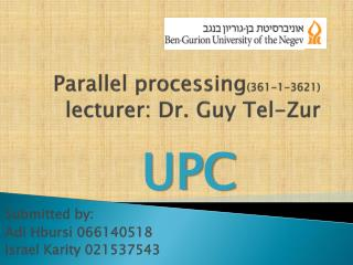Parallel processing (361-1-3621) lecturer: Dr. Guy Tel- Zur