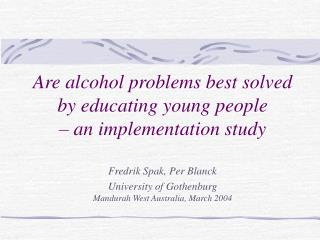 Are alcohol problems best solved by educating young people  – an implementation study