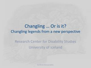Changling  … Or is it? Changling  legends from a new perspective