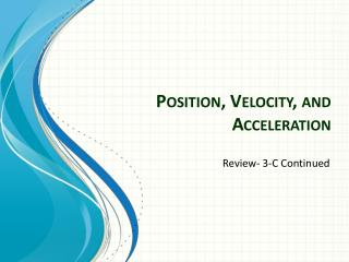 Position, Velocity , and  Acceleration