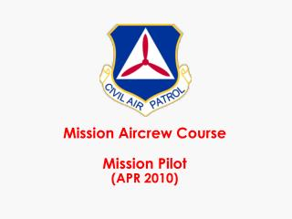 Mission Aircrew Course  Mission Pilot  APR 2010