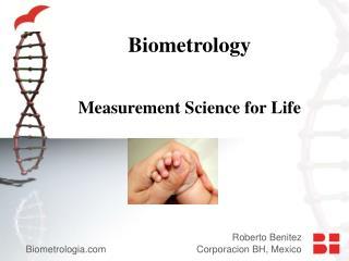 Roberto  Benitez Biometrologia                                  Corporacion BH,  Mexico