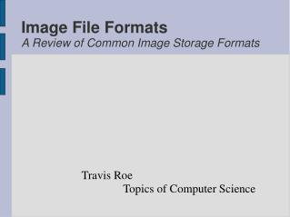 Image File Formats A Review of Common Image Storage Formats