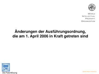 Änderungen der Ausführungsordnung,  die am 1. April 2006 in Kraft getreten sind
