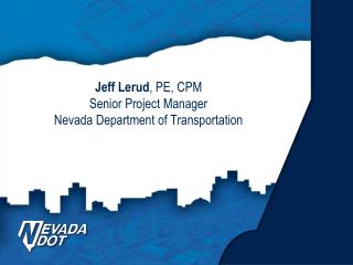 Jeff Lerud , PE, CPM Senior Project Manager Nevada Department of Transportation