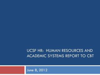 UCSF HR:  Human Resources and Academic Systems report to CBT
