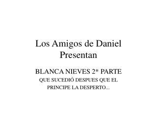 Los Amigos de Daniel Presentan