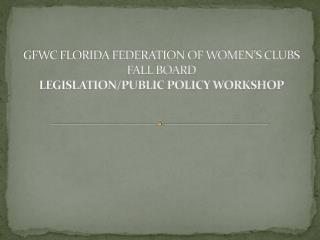 GFWC FLORIDA FEDERATION OF WOMEN'S CLUBS FALL BOARD LEGISLATION/PUBLIC POLICY WORKSHOP