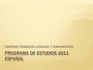 PROGRAMA DE ESTUDIOS 2011  ESPAÑOL