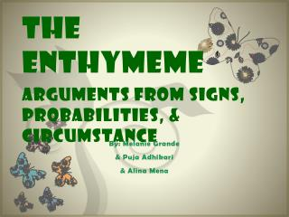 The ENTHYMEME Arguments from  SiGNS ,  PROBABiLiTiES , &  CiRCUMSTANCE