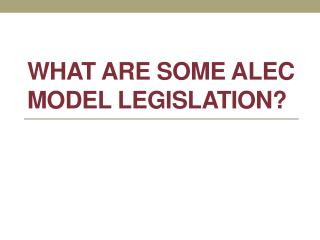 What are some ALEC Model Legislation?