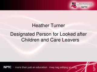 Heather Turner  Designated Person for Looked after Children and Care Leavers