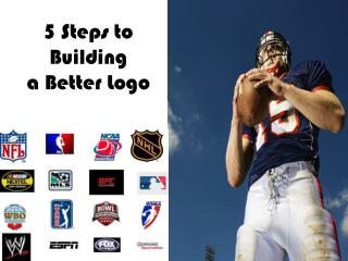 5 Steps to Building  a Better  Logo