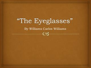 """The Eyeglasses"""