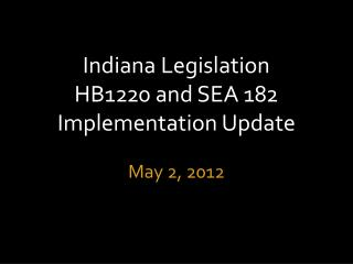Indiana Legislation  HB1220  and SEA 182  Implementation  Update