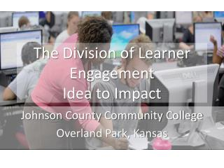 The Division  of Learner  Engagement Idea  to Impact