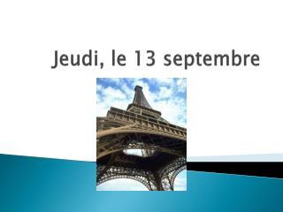 Jeudi , le 13  septembre