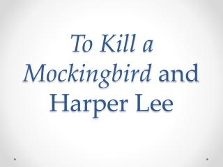 To Kill a Mockingbird  and Harper Lee