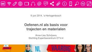 6 juni 2014, �s-Hertogenbosch Oefenen.nl  als basis voor  trajecten en materialen