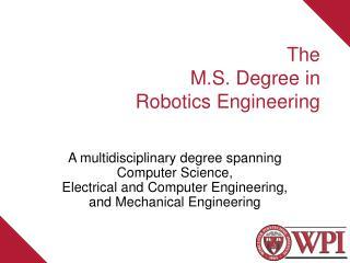 The M.S . Degree in Robotics Engineering