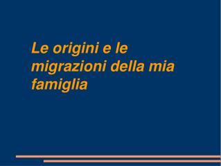 Le origini e le migrazioni della mia         famiglia