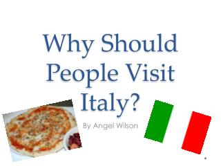 Why Should People Visit   Italy?