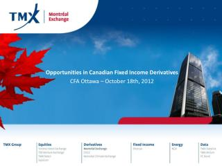 Opportunities  in Canadian  Fixed Income Derivatives CFA Ottawa –  October  18th, 2012