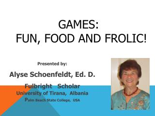 GAMES:  Fun, food and frolic!