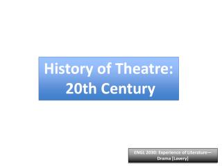 History of Theatre:  20th Century