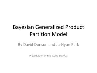 Bayesian Generalized Product Partition Model