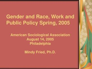 Gender and Race, Work and Public Policy Spring, 2005