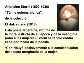 "Alfonsina Storni (1892-1938)                             ""Tú me quieres blanca"","