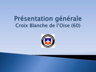 Pr�sentation g�n�rale Croix Blanche de l�Oise (60)
