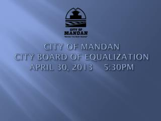 CITY OF MANDAN  CITY BOARD OF EQUALIZATION APRIL 30, 2013    5:30PM