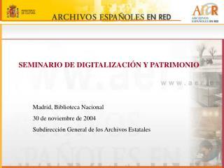 SEMINARIO DE DIGITALIZACIÓN Y PATRIMONIO Madrid, Biblioteca Nacional 30 de noviembre de 2004