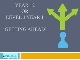 Year 12  or Level 3 Year 1 'Getting Ahead'