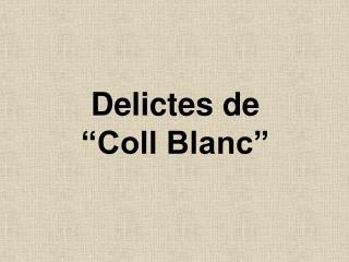 Delictes de  �Coll Blanc�