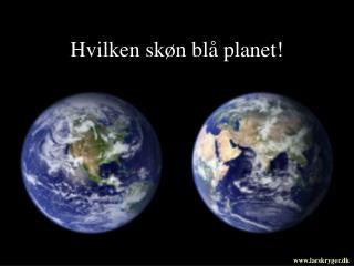 Hvilken skøn blå planet!