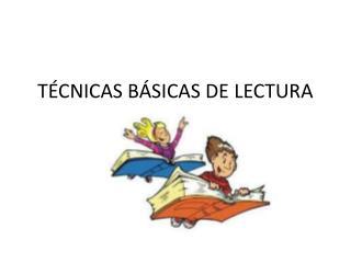TÉCNICAS BÁSICAS DE LECTURA