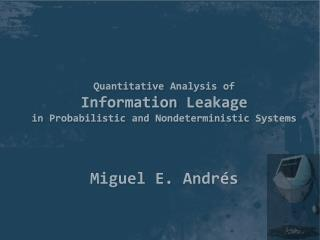 Quantitative  Analysis  of Information  Leakage in  Probabilistic  and  Nondeterministic Systems